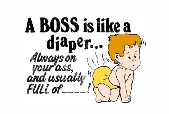 A boss is like a diaper
