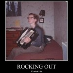 demotivational rocking out