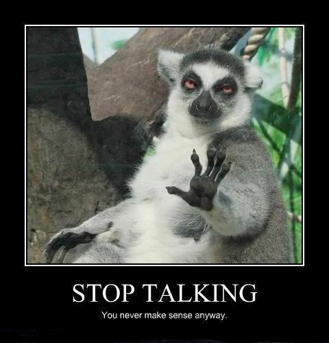Demotivational Poster: Stop talking