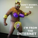Don't worry ma'am, i'm from the Internet!