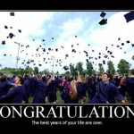 Graduating from College? Congratulations! The best years of your life are over!