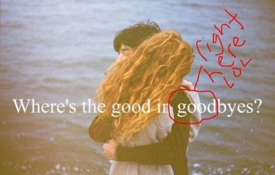 Wheres the good in goodbyes?
