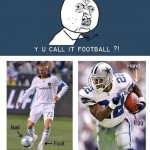 Y U call it football?!?