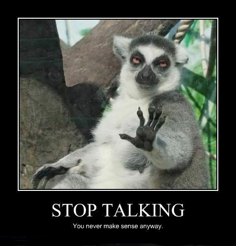 Demotivational Poster: Stop talking
