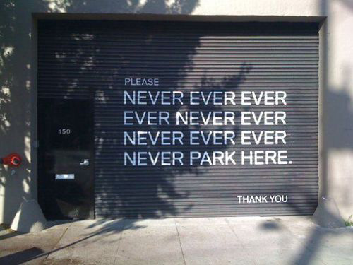 doi-have-to-say-it-again? never park here!