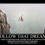 Follow that dream!