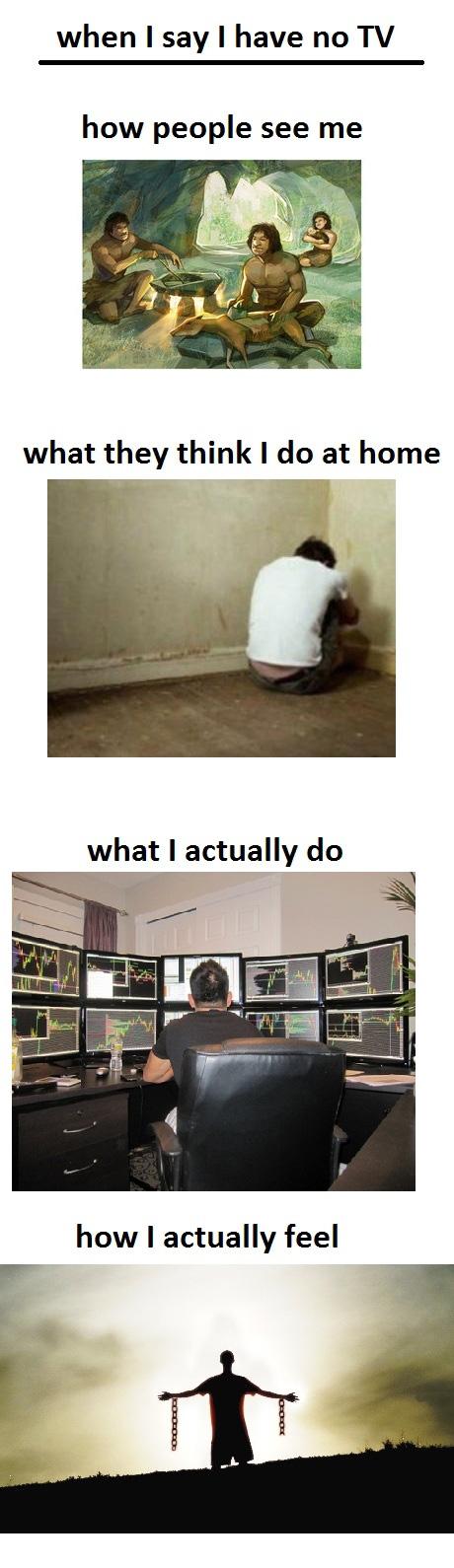 I have no TV...