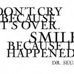 Smile because it happened!