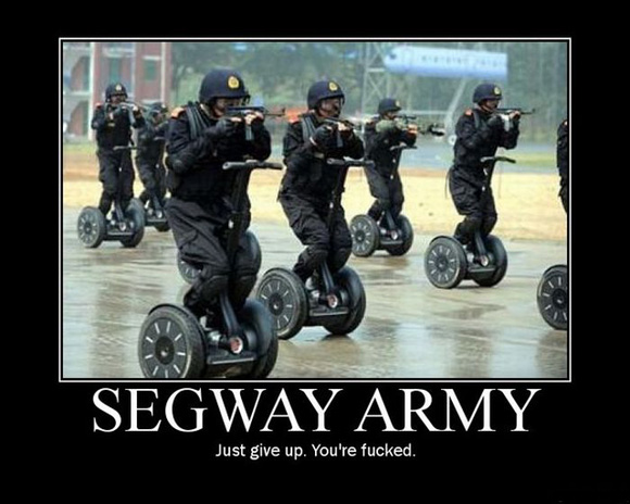 just give up! here comes the segway army!